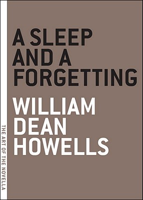 A Sleep And a Forgetting By Howells, William Dean