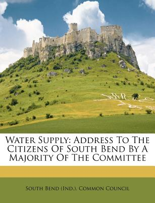 Nabu Press Water Supply: Address to the Citizens of South Bend by a Majority of the Committee [Paperback] at Sears.com